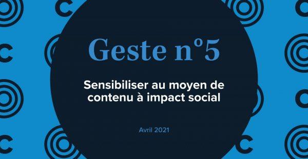 Sensibiliser au moyen de contenu à impact social (5e geste)